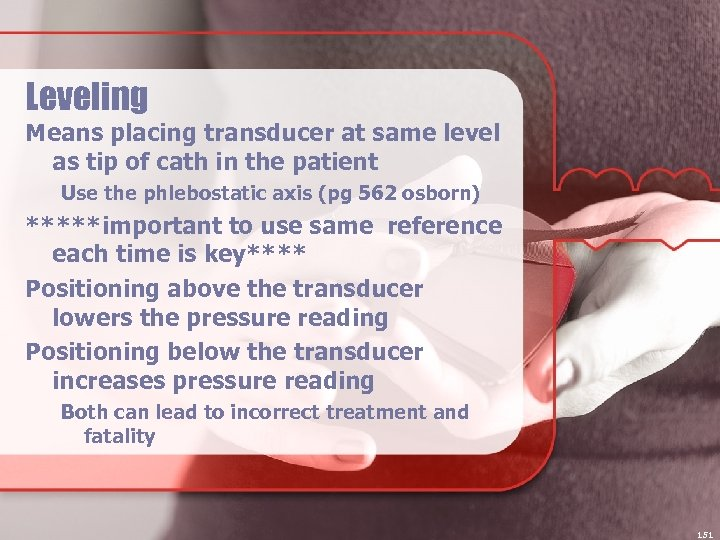 Leveling Means placing transducer at same level as tip of cath in the patient