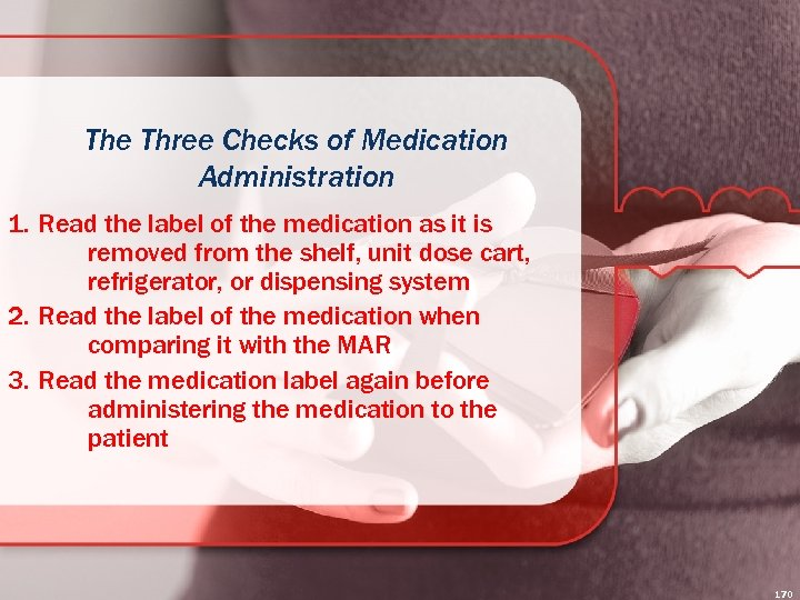 The Three Checks of Medication Administration 1. Read the label of the medication as