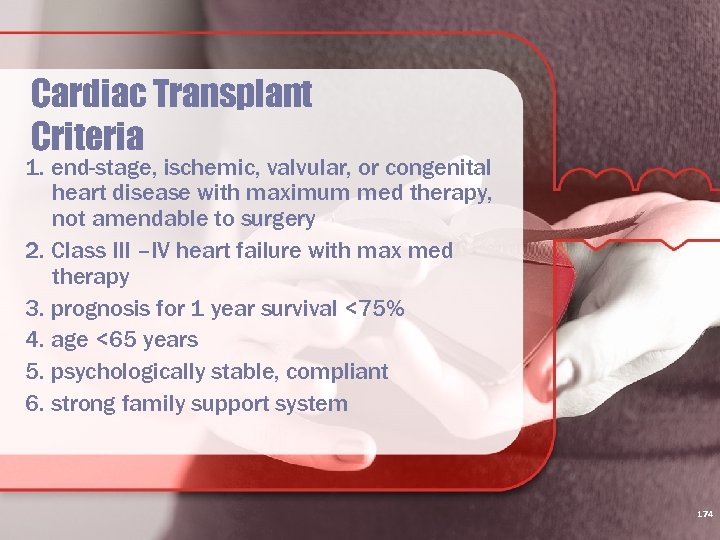 Cardiac Transplant Criteria 1. end-stage, ischemic, valvular, or congenital heart disease with maximum med