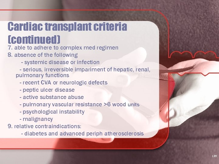 Cardiac transplant criteria (continued) 7. able to adhere to complex med regimen 8. absence