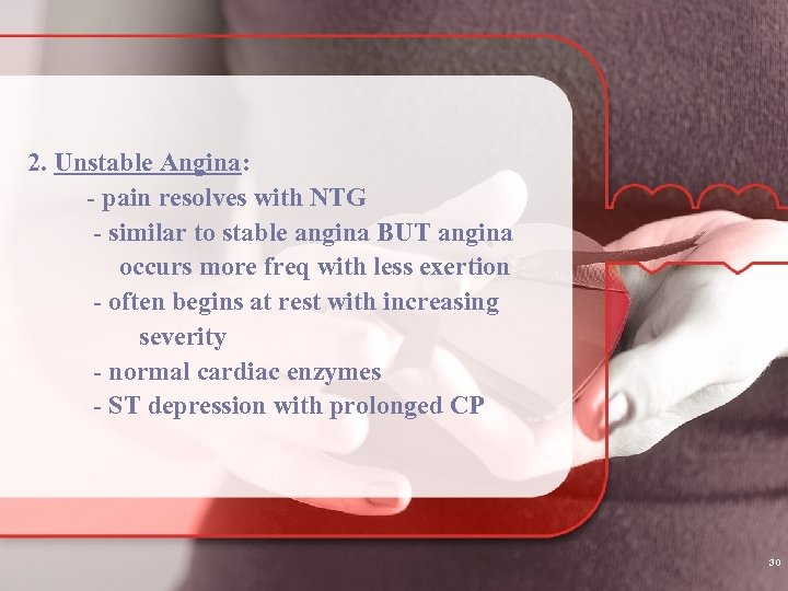 2. Unstable Angina: - pain resolves with NTG - similar to stable angina BUT