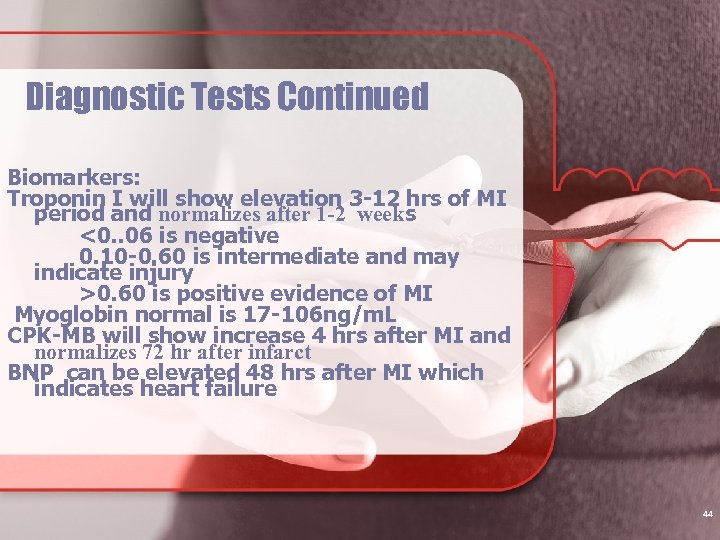 Diagnostic Tests Continued Biomarkers: Troponin I will show elevation 3 -12 hrs of MI