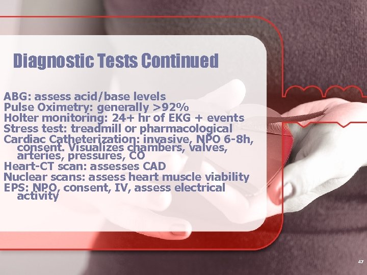 Diagnostic Tests Continued ABG: assess acid/base levels Pulse Oximetry: generally >92% Holter monitoring: 24+