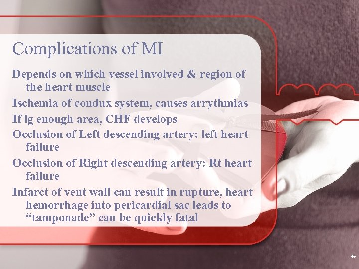 Complications of MI Depends on which vessel involved & region of the heart muscle