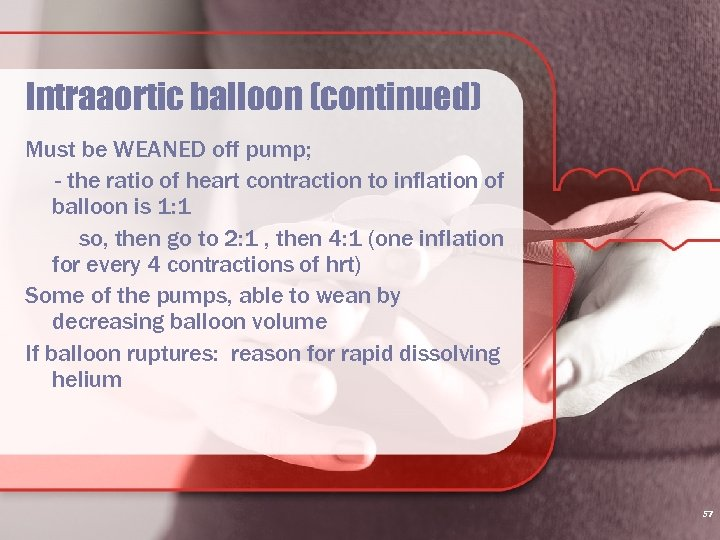 Intraaortic balloon (continued) Must be WEANED off pump; - the ratio of heart contraction