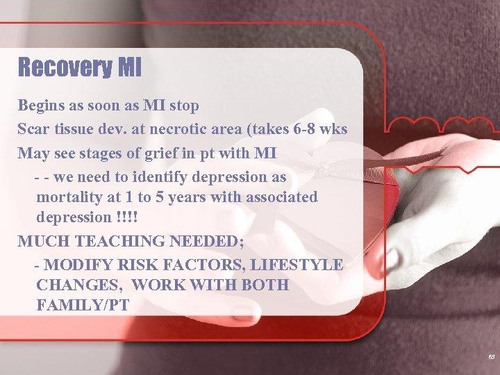 Recovery MI Begins as soon as MI stop Scar tissue dev. at necrotic area