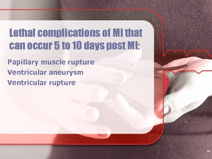 Lethal complications of MI that can occur 5 to 10 days post MI: Papillary