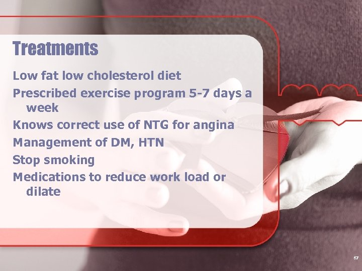 Treatments Low fat low cholesterol diet Prescribed exercise program 5 -7 days a week