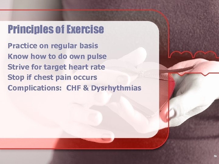Principles of Exercise Practice on regular basis Know how to do own pulse Strive