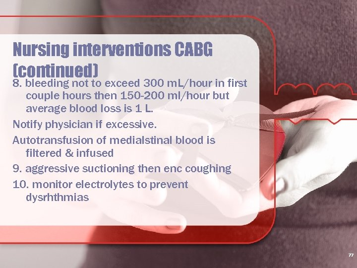 Nursing interventions CABG (continued) 8. bleeding not to exceed 300 m. L/hour in first