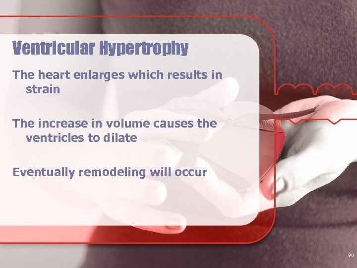 Ventricular Hypertrophy The heart enlarges which results in strain The increase in volume causes