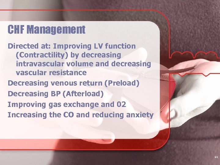 CHF Management Directed at: Improving LV function (Contractility) by decreasing intravascular volume and decreasing