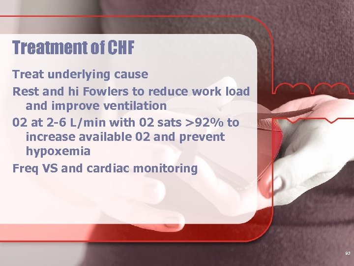 Treatment of CHF Treat underlying cause Rest and hi Fowlers to reduce work load