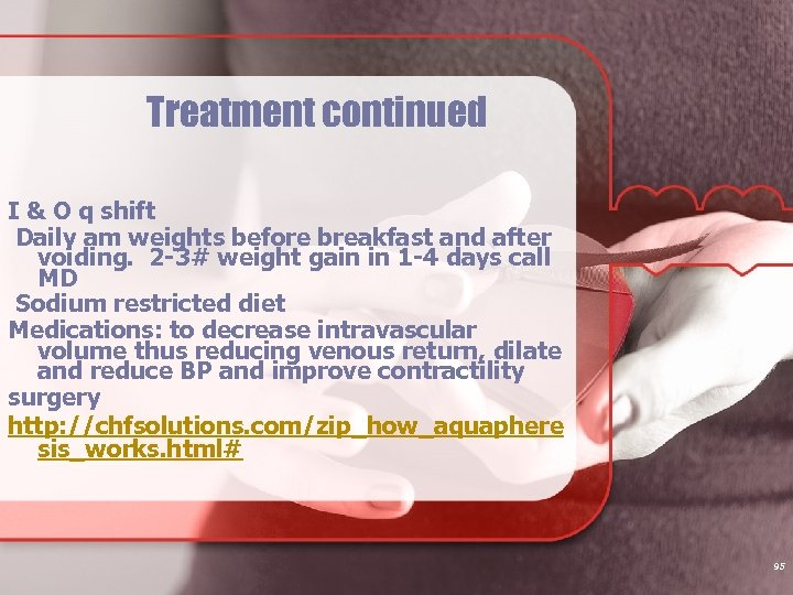 Treatment continued I & O q shift Daily am weights before breakfast and after