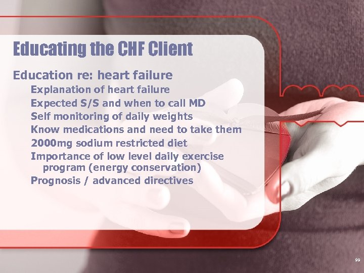 Educating the CHF Client Education re: heart failure Explanation of heart failure Expected S/S