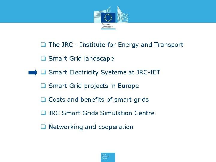 q The JRC - Institute for Energy and Transport q Smart Grid landscape q