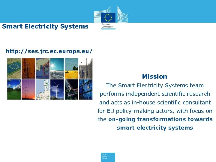 Smart Electricity Systems http: //ses. jrc. europa. eu/ Mission The Smart Electricity Systems team