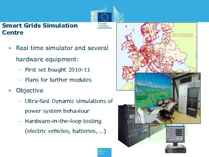 Smart Grids Simulation Centre • Real time simulator and several hardware equipment: – First