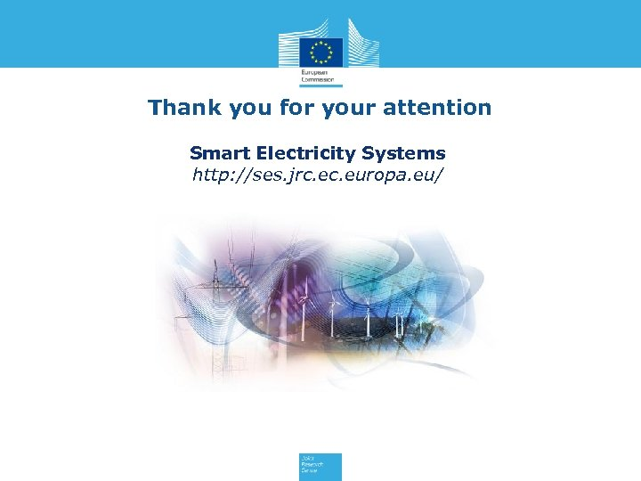 Thank you for your attention Smart Electricity Systems http: //ses. jrc. europa. eu/