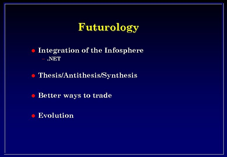 Futurology l Integration of the Infosphere –. NET l Thesis/Antithesis/Synthesis l Better ways to