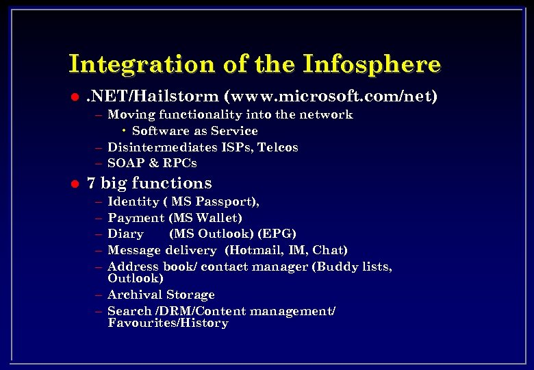 Integration of the Infosphere l . NET/Hailstorm (www. microsoft. com/net) – Moving functionality into