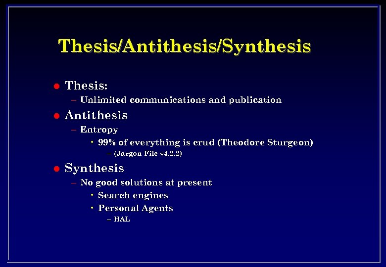 Thesis/Antithesis/Synthesis l Thesis: – Unlimited communications and publication l Antithesis – Entropy • 99%
