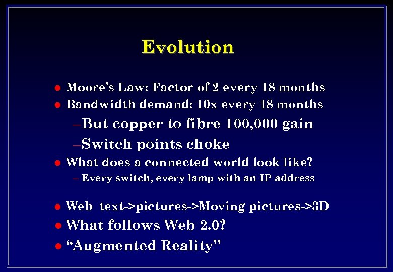 Evolution l l Moore's Law: Factor of 2 every 18 months Bandwidth demand: 10