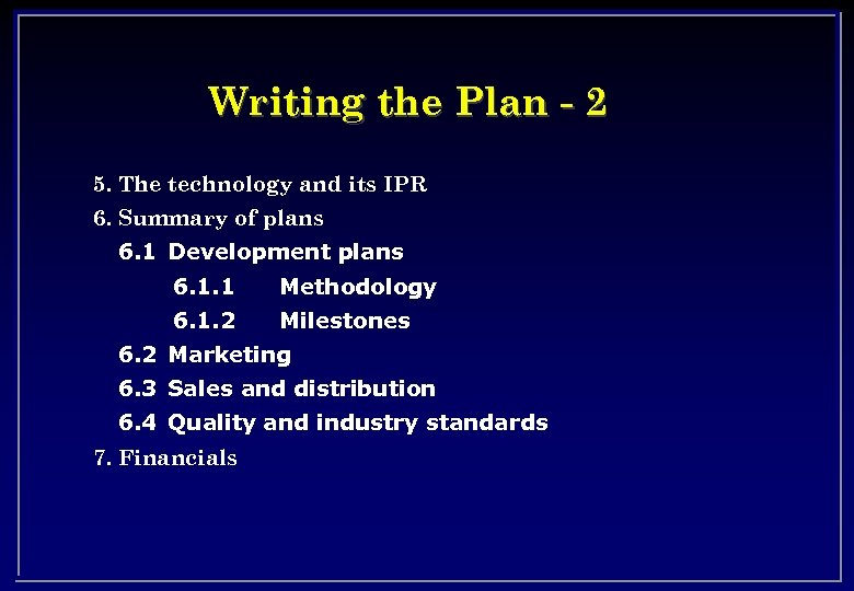 Writing the Plan - 2 5. The technology and its IPR 6. Summary of