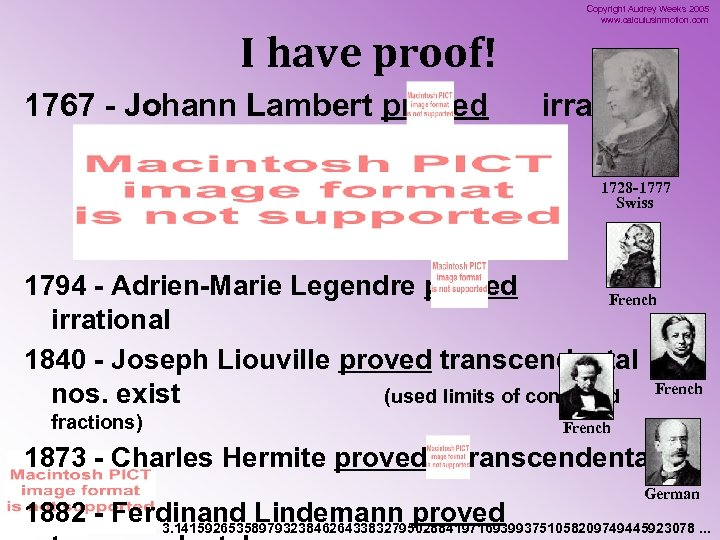 Copyright Audrey Weeks 2005 www. calculusinmotion. com I have proof! 1767 - Johann Lambert