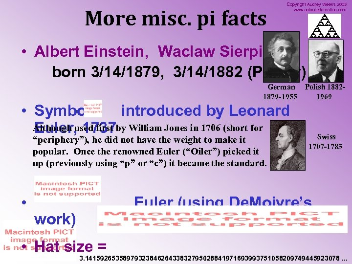 More misc. pi facts Copyright Audrey Weeks 2005 www. calculusinmotion. com • Albert Einstein,