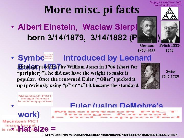 More misc. pi facts Copyright Audrey Weeks 2005 www. calculusinmotion. com • Albert Einstein,