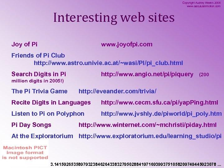 Copyright Audrey Weeks 2005 www. calculusinmotion. com Interesting web sites Joy of Pi www.
