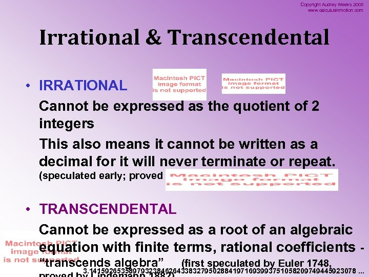 Copyright Audrey Weeks 2005 www. calculusinmotion. com Irrational & Transcendental • IRRATIONAL Cannot be