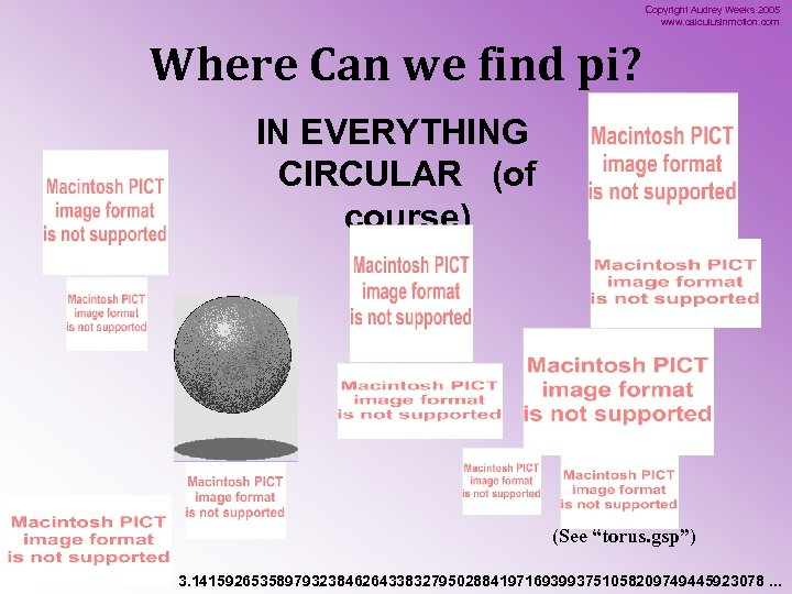 Copyright Audrey Weeks 2005 www. calculusinmotion. com Where Can we find pi? IN EVERYTHING