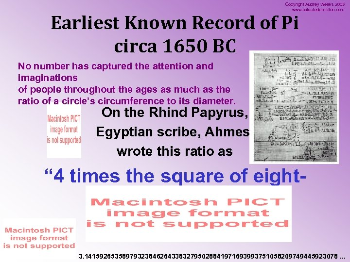 Copyright Audrey Weeks 2005 www. calculusinmotion. com Earliest Known Record of Pi circa 1650