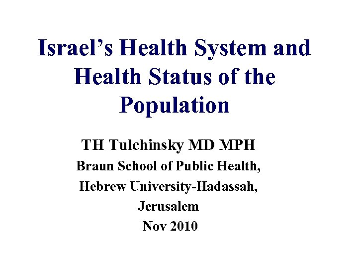 Israel's Health System and Health Status of the Population TH Tulchinsky MD MPH Braun