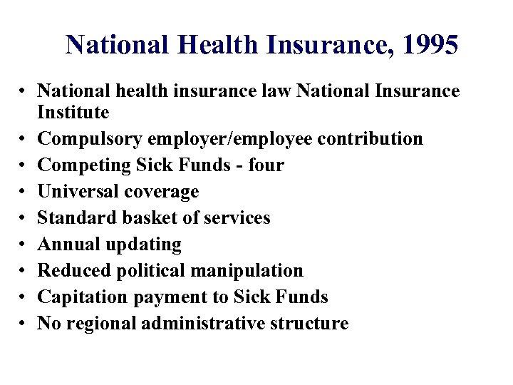 National Health Insurance, 1995 • National health insurance law National Insurance Institute • Compulsory