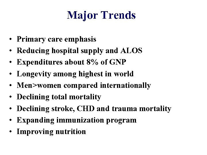 Major Trends • • • Primary care emphasis Reducing hospital supply and ALOS Expenditures