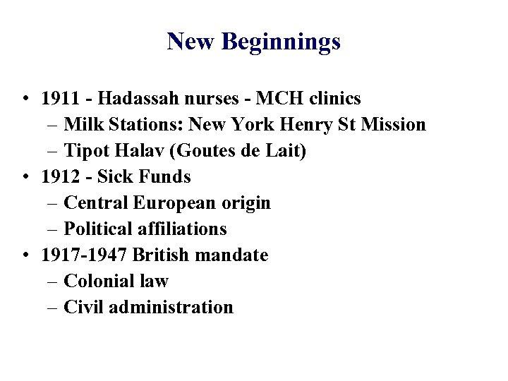 New Beginnings • 1911 - Hadassah nurses - MCH clinics – Milk Stations: New