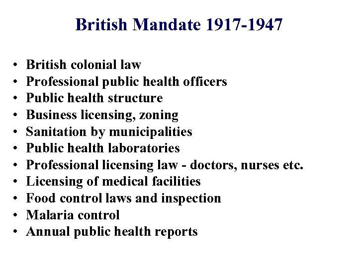 British Mandate 1917 -1947 • • • British colonial law Professional public health officers