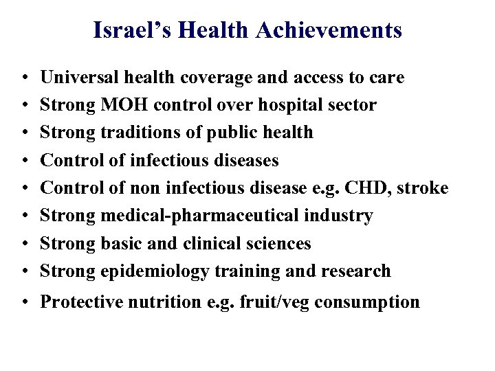 Israel's Health Achievements • • Universal health coverage and access to care Strong MOH