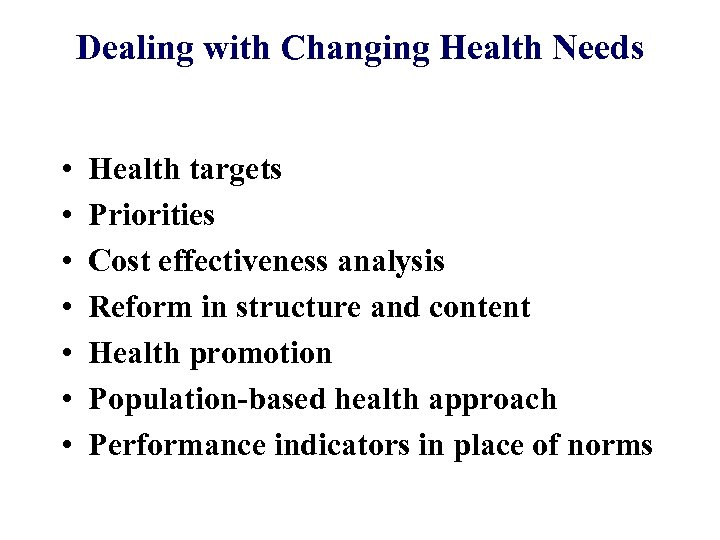 Dealing with Changing Health Needs • • Health targets Priorities Cost effectiveness analysis Reform