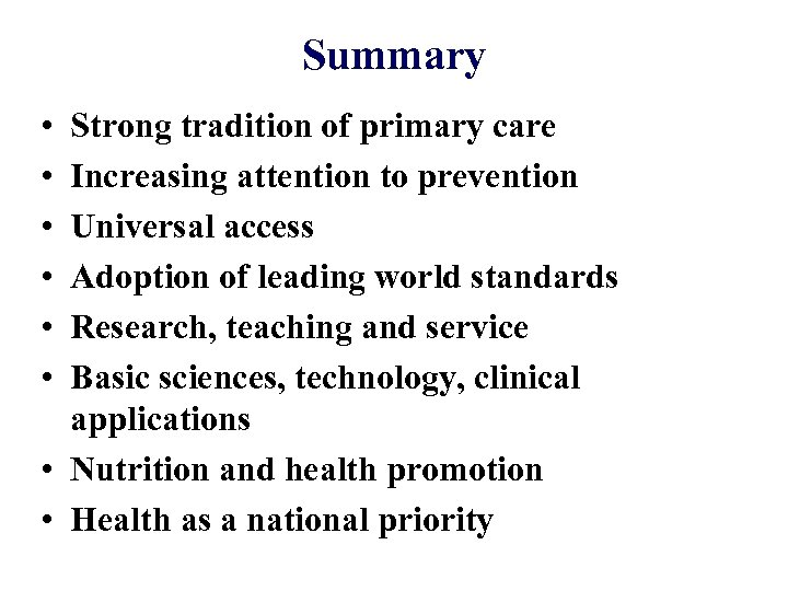 Summary • • • Strong tradition of primary care Increasing attention to prevention Universal