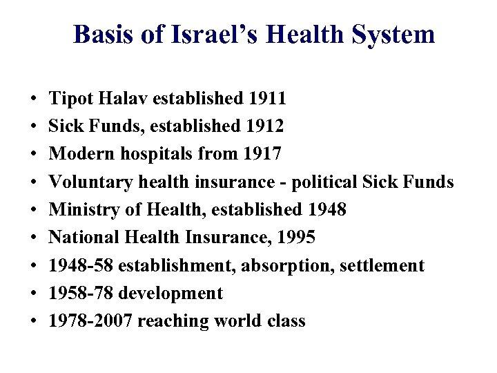 Basis of Israel's Health System • • • Tipot Halav established 1911 Sick Funds,