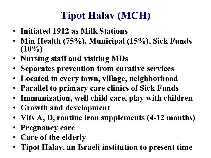 Tipot Halav (MCH) • Initiated 1912 as Milk Stations • Min Health (75%), Municipal