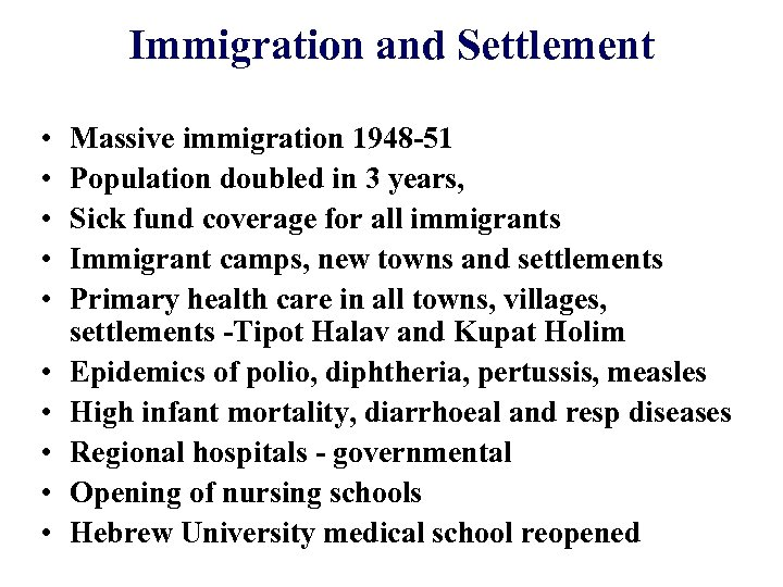 Immigration and Settlement • • • Massive immigration 1948 -51 Population doubled in 3