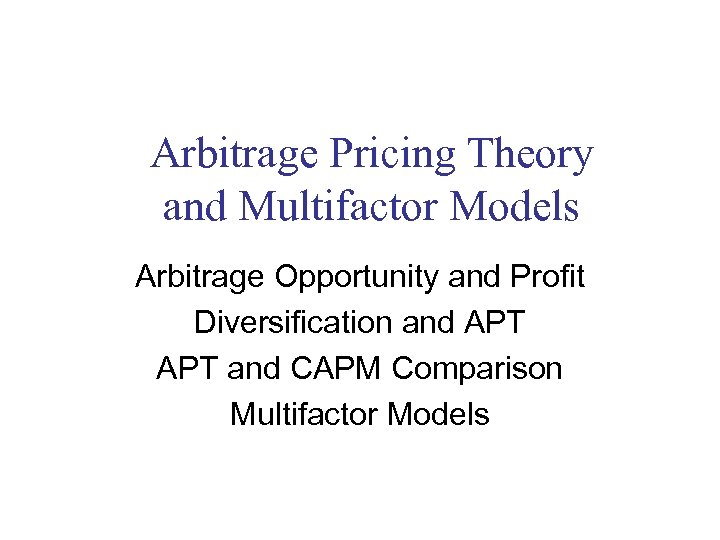 Arbitrage Pricing Theory and Multifactor Models Arbitrage Opportunity and Profit Diversification and APT and
