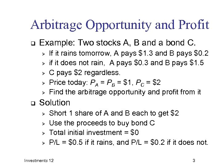 Arbitrage Opportunity and Profit q Example: Two stocks A, B and a bond C.