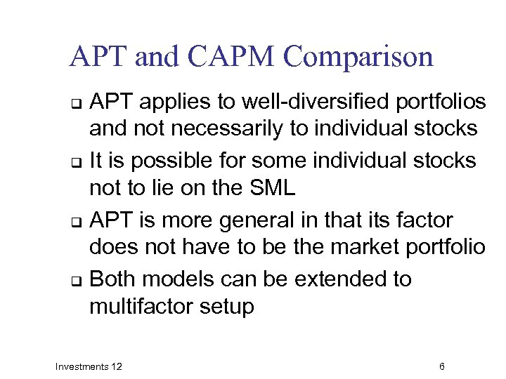 APT and CAPM Comparison APT applies to well-diversified portfolios and not necessarily to individual