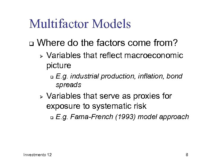 Multifactor Models q Where do the factors come from? Ø Variables that reflect macroeconomic